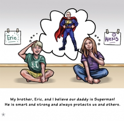 My brother, Eric, and I believe our daddy is Superman! He is smart and strong and always protects us and others.