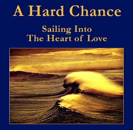 A Hard Chance: Sailing Into the Heart of Love