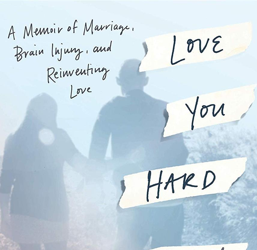 BOOK REVIEW: Love You Hard: A Memoir of Marriage, Brain Injury, and Reinventing Love
