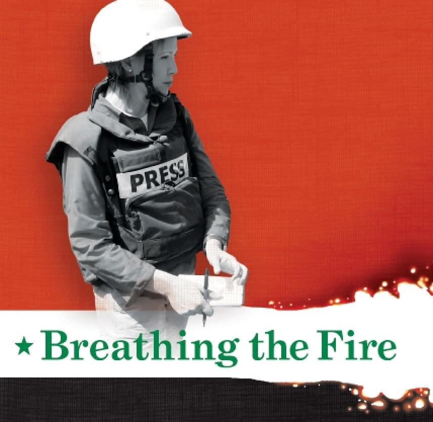 Breathing the Fire: Fighting to Report -- and Survive -- the War in Iraq